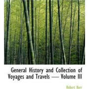 General History and Collection of Voyages and Travels - Volume III by Robert Kerr