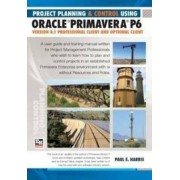 Planning and Control Using Oracle Primavera P6 Version 8.1 by Paul E. Harris