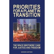 Priorities for a Planet in Transition - The Space Brothers' Case for Justice and Freedom by Gerard Aartsen