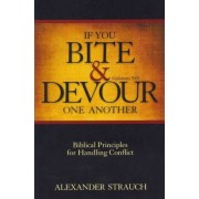 If You Bite & Devour One Another: Galatians 5:15 by Alexander Strauch