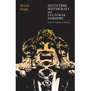 Occultism, Witchcraft and Cultural Fashions by Mircea Eliade