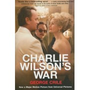 Charlie Wilson's War: The Extraordinary Story of How the Wildest Man in Congress and a Rogue CIA Agent Changed the History of Our Times, Paperback