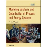 Modeling, Analysis and Optimization of Process and Energy Systems by F. Carl Knopf