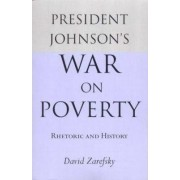 President Johnson's War on Poverty by David Zarefsky
