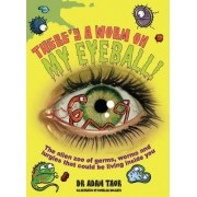 There's a Worm on My Eyeball by Adam Taor