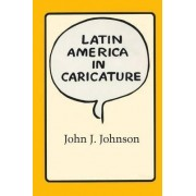 Latin America in Caricature by John J. Johnson