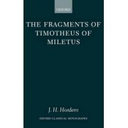 The Fragments of Timotheus of Miletus by James H. Hordern