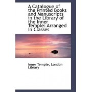 A Catalogue of the Printed Books and Manuscripts in the Library of the Inner Temple by Inner Temple