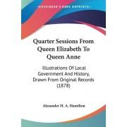 Quarter Sessions from Queen Elizabeth to Queen Anne by Alexander Henry Abercromby Hamilton