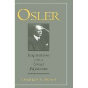 Osler: Inspirations from a Great Physician by Charles S. Bryan