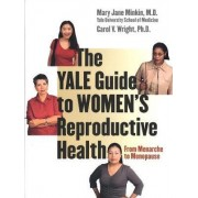 The Yale Guide to Women's Reproductive Health by Mary Jane Minkin