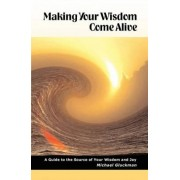 Making Your Wisdom Come Alive by Michael W Gluckman