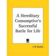 A Hereditary Consumptive's Successful Battle for Life (1892) by J.M. Buckley
