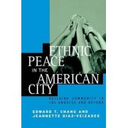 Ethnic Peace in the American City by Edward Taehan Chang