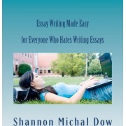 Essay Writing Made Easy by Shannon Michal Dow