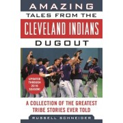 Amazing Tales from the Cleveland Indians Dugout: A Collection of the Greatest Tribe Stories Ever Told, Hardcover