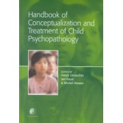 Handbook of Conceptualization and Treatment of Child Psychopathology by Helen Orvaschel