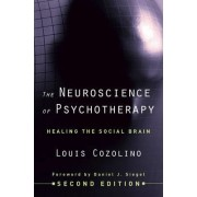 The Neuroscience of Psychotherapy by Louis Cozolino