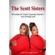 The Scott Sisters: Revealing the Truth, Exposing Injustice, and Trusting God