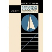 Mathematical Discovery on Understanding, Learning, and Teaching Problem Solving, Volume I by George Polya