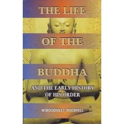 The Life of the Buddha and the Early History of His Order by W. Woodville Rockhill