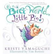 It's a Big World, Little Pig! by Kristi Yamaguchi