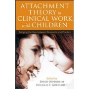Attachment Theory in Clinical Work with Children by David Oppenheim
