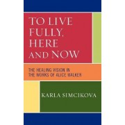 To Live Fully, Here and Now by Karla Simcikova