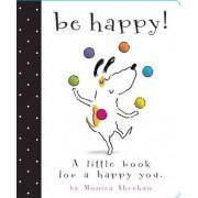 Be Happy! by Monica Sheehan