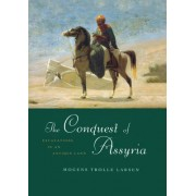 The Conquest of Assyria: Excavations in an Antique Land
