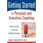 Getting Started in Personal and Executive Coaching by Stephen G. Fairley