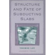 Structure and Fate of Subducting Slabs by Thorne Lay
