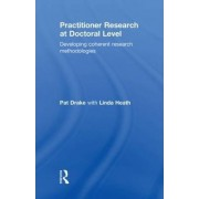 Practitioner Research at Doctoral Level by Pat Drake