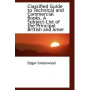 Classified Guide to Technical and Commercial Books. a Subject-List of the Principal British and Amer by Edgar Greenwood
