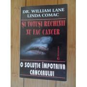 Si Totusi Rechinii Nu Fac Cancer O Solutie Impotriva Cancerului - William Lane Linda Comac