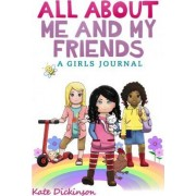 All about Me and My Friends - A Girl's Journal by Kate Dickinson