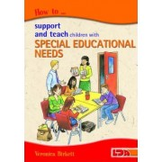 How to Support and Teach Children with Special Educational Needs by Veronica Birkett