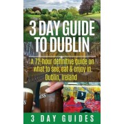 3 Day Guide to Dublin by 3 Day City Guides