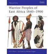 Warrior Peoples of East Africa, 1840-1900 by C.J. Peers