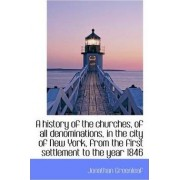 A History of the Churches of All Denominations in the City of New York from the First Settlement by Jonathan Greenleaf