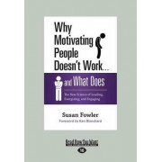 Why Motivating People Doesn't Work . . . and What Does by Susan Fowler