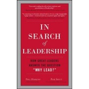 In Search of Leadership: How Great Leaders Answer the Question Why Lead? by Phil Harkins