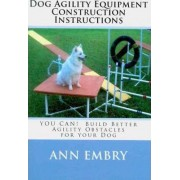Dog Agility Equipment Construction Instructions by Ann Embry