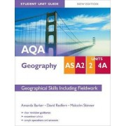 AQA AS/A2 Geography Student Unit Guide: Unit 2 and 4a New Edition Geographical Skills including Fieldwork by Amanda Barker
