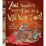 You Wouldn't Want to Live in a Wild West Town! (Revised Edition) by MR Peter Hicks