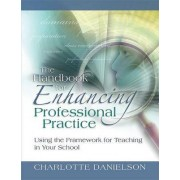 The Handbook for Enhancing Professional Practice: Using the Framework for Teaching in Your School by Charlotte Danielson