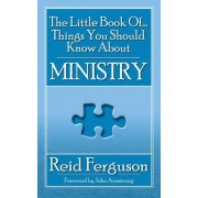 The Little Book of Things You Should Know about Ministry by Reid Ferguson