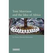Toni Morrison and the Idea of Africa by La Vinia Delois Jennings