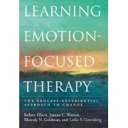 Learning Emotion-Focused Therapy by Robert Elliott