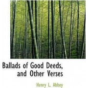 Ballads of Good Deeds, and Other Verses by Henry L Abbey